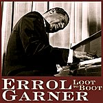 Erroll Garner Loot To Boot