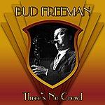 Bud Freeman Three's No Crowd