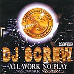 DJ Screw All Work No Play