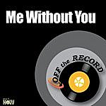 Off The Record Me Without You