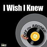 Off The Record I Wish I Knew