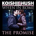 Koishii & Hush The Promise (Feat. When In Rome)