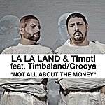 La La Land Not All About The Money (Featuring Timbaland & Groova)