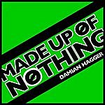 Damian Hagger Made Up Of Nothing