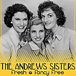 The Andrews Sisters Fresh And Fancy Free