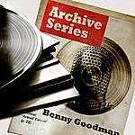 Benny Goodman Archive Series - Benny Goodman