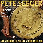 Pete Seeger God's Counting On Me, God's Counting On You (Sloop Mix) [Feat. Lorre Wyatt & Friends]