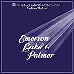Emerson, Lake & Palmer Welcome Back My Friends To The Show That Never Ends, Ladies And Gentlemen - Emerson, Lake & Palmer
