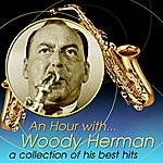 Woody Herman An Hour With Woody Herman: A Collection Of His Best Hits