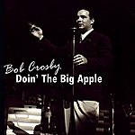 Bob Crosby Doin' The Big Apple