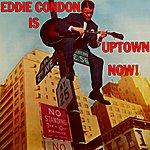Eddie Condon Is Uptown Now!