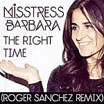 Misstress Barbara The Right Time (Roger Sanchez Remix)