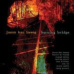 Jason Kao Hwang Hwang: Burning Bridge