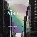 Vian Song, My Eternal Love