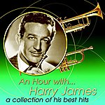 Harry James An Hour With Harry James: A Collection Of His Best Hits