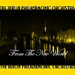 Berlin Philharmonic Orchestra From The New World