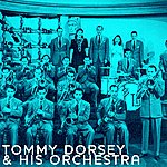 Tommy Dorsey & His Orchestra Tommy Dorsey & His Orchestra