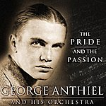 George Antheil The Pride And The Passion