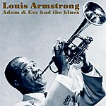 Louis Armstrong Adam And Eve Had The Blues