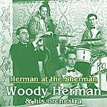 Woody Herman & His Orchestra Herman At The Sherman