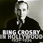 Bing Crosby Bing Crosby In Hollywood 1930 - 1934