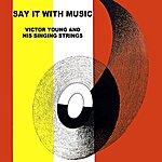Victor Young Say It With Music