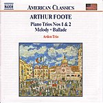 Arden Trio Foote: Piano Trios Nos. 1 And 2 - Melody - Ballade