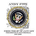 Andy Fite From The 20th Of January: Presidential Psychedelia (1961 - 2009)