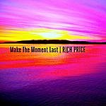 Rich Price Make The Moment Last