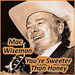 Mac Wiseman You're Sweeter Than Honey