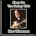 Mac Wiseman Keep On The Sunny Side