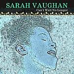 Sarah Vaughan Can`t Wait No Longer (Remastered)