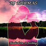 B.J. Thomas Hooked On A Feeling