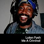 Lutan Fyah Me A Criminal