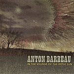 Anton Barbeau In The Village Of The Apple Sun