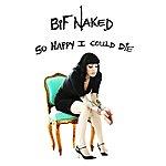 """Bif Naked """"So Happy I Could Die"""""""