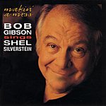 Bob Gibson Makin' A Mess:Bob Gibson Sings Shel Silverstein