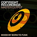 Born To Funk Copyright Recordings Master Output Mixed By Born To Funk