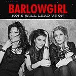 BarlowGirl Hope Will Lead Us On