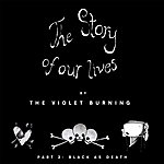 The Violet Burning The Story Of Our Lives, Pt. 2 Black As Death