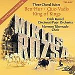 Erich Kunzel Miklos Rozsa: Three Choral Suites - Ben-Hur, Quo Vadis, King Of Kings