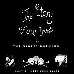 The Violet Burning The Story Of Our Lives, Pt. 3 Liebe Über Alles