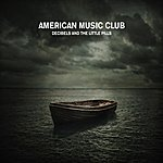 American Music Club Decibels And The Little Pills