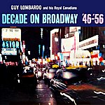 Guy Lombardo & His Royal Canadians Decade On Broadway '46-'56