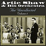 Artie Shaw & His Orchestra The Uncollected Volume 4