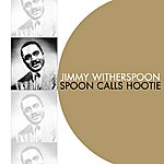 Jimmy Witherspoon Spoon Calls Hootie