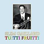 Slim Gaillard Tuitti Fruitti