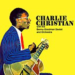 Charlie Christian With The Benny Goodman Sextet & Orchestra