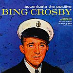 Bing Crosby Accentuate The Positive