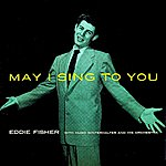 Eddie Fisher May I Sing To You